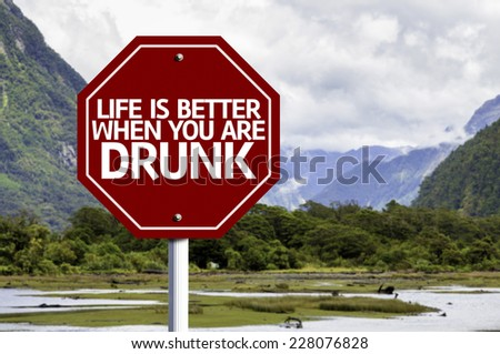 Life Is Better When You Are Drunk red sign with a landscape background - stock photo