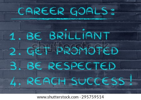 list of career goals: be brilliant, get promoted, be respected, reach success
