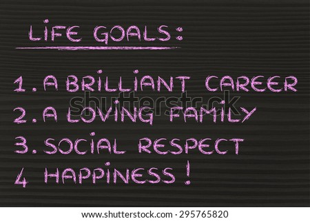 list of life goals: brilliant career, loving family, social respect, happiness - stock photo