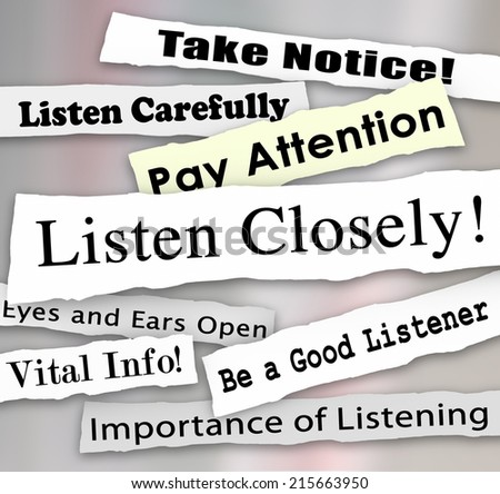 Listen Closely words on a ripped newspaper headline and other news alerts like take notice, vital info, importance of being a good listener and pay attention - stock photo