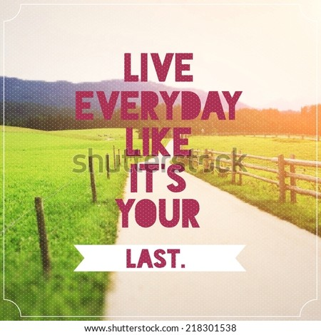 Live everyday like it's your last quote on landscape image with retro filter effect - stock photo