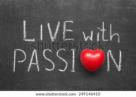 live with passion phrase handwritten on blackboard with heart symbol instead of O