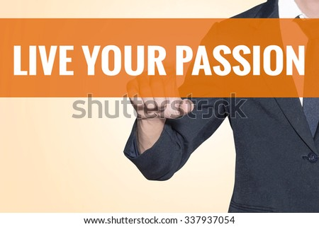 Live Your Passion word Business man touch on virtual screen orange background - stock photo