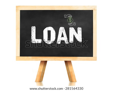 Loan word on blackboard with easel isolated on white background with Clipping path at object,Banking concept - stock photo