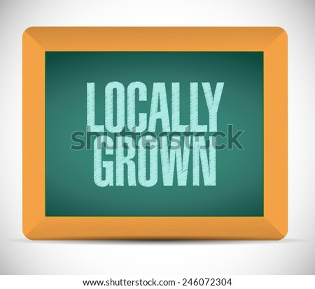 locally grown board sign illustration design over a white background - stock photo