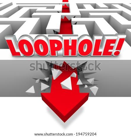 Loophole cheating word maze arrow crashing through avoiding paying owed taxes government - stock photo