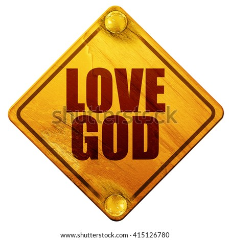 love god, 3D rendering, isolated grunge yellow road sign - stock photo