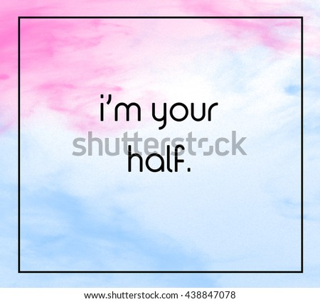 """Love inspirational quote with phrase """" i'm your half """" with grass color splash brushes background. - stock photo"""