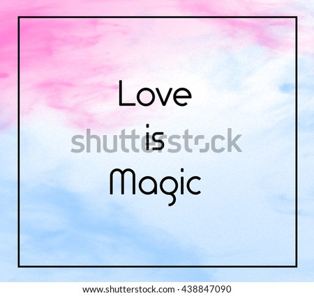 """Love inspirational quote with phrase """" Love is magic """" with grass color splash brushes background. - stock photo"""