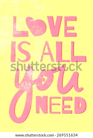 Love is all you need -  typographic composition, phrase quote poster, apparel t-shirt print design - stock photo