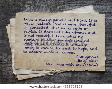 Love is always patient and kind. It is never jealous. Love is never boastful or conceited. It is never rude or selfish. It does not take offense and is not resentful. Quote from Holy Bible  - stock photo