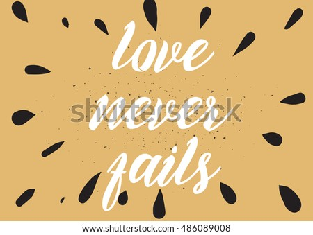 Love Never Fails Romantic Inspirational Inscription. Greeting Card With  Calligraphy. Hand Drawn Lettering Design