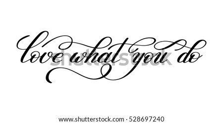 love what you do handwritten calligraphy lettering quote to design greeting card, poster, banner, printable wall art, t-shirt and other, raster version illustration