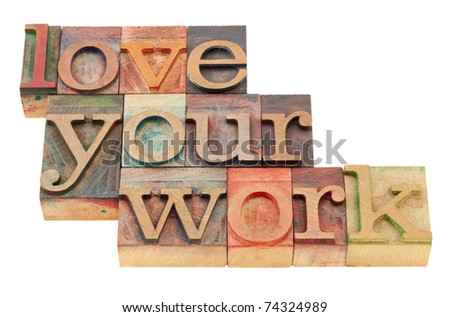 love your work motivational suggestion in vintage wood letterpress printing blocks, isolated on white - stock photo