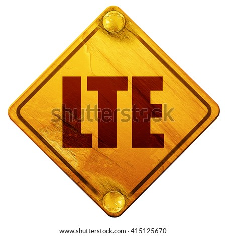 lte, 3D rendering, isolated grunge yellow road sign - stock photo