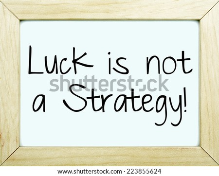 Luck is not a Strategy / Business Word - stock photo