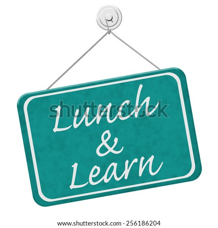 Lunch and Learn Sign,  A teal sign with the word Lunch and Learn isolated on a white background - stock photo