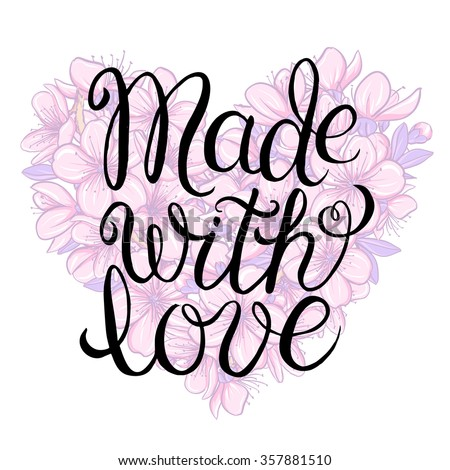 Made with love - hand lettering calligraphic inscription on the floral background of cherry blossom in heart shape - stock photo