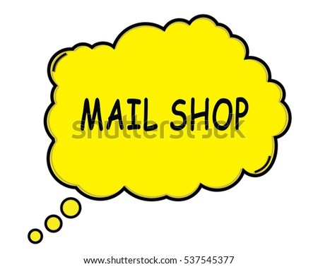 MAIL SHOP speech thought bubble cloud text yellow.