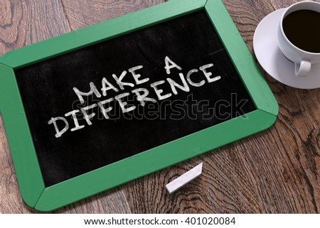 Make a Difference Handwritten by White Chalk on a Blackboard. Composition with Small Green Chalkboard and Cup of Coffee. Top View. 3D Render. - stock photo