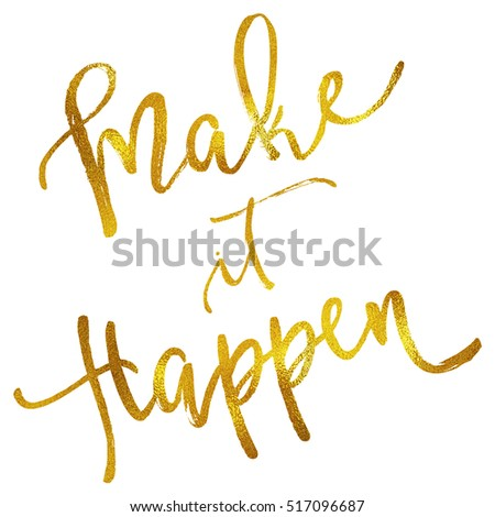 Make it Happen Gold Faux Foil Metallic Motivational Quote Isolated