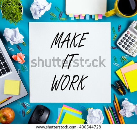 Make it work. Advice. Office table with notepad, computer and coffee cup. Business creative consept. - stock photo