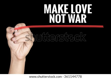 Make Love Not War word writing by men hand holding red highlighter pen on dark background - stock photo