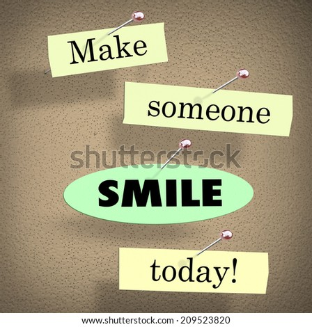 Make Someone Smile Today words on papers in a saying or quote pinned to a bulletin board - stock photo