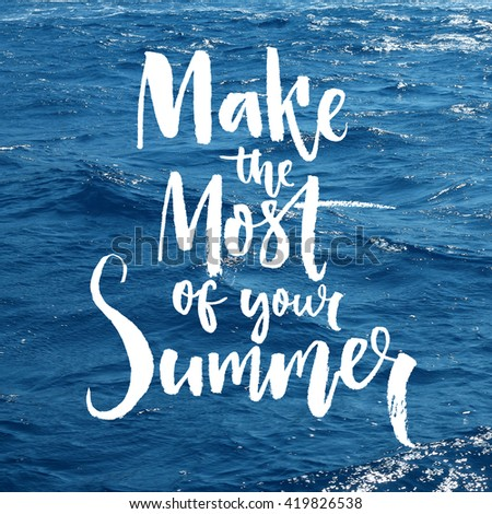 Make The Most Of Your Summer. Motivation Quote Overlay On The Sea Photo.  Brush