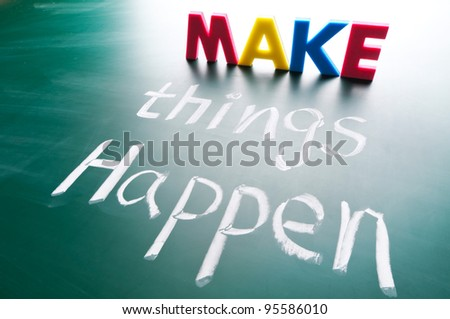 Make things happen, concept words draw on blackboard. - stock photo