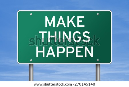 MAKE THINGS HAPPEN - road sign concept - stock photo