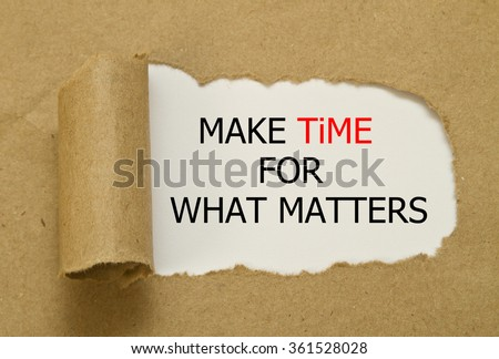 Make Time for What Matters pointing the importance of priorities and importance of things  - stock photo