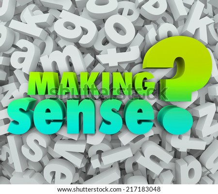 Making Sense question asking if you are grasping or understanding knowledge, ideas, or concepts - stock photo