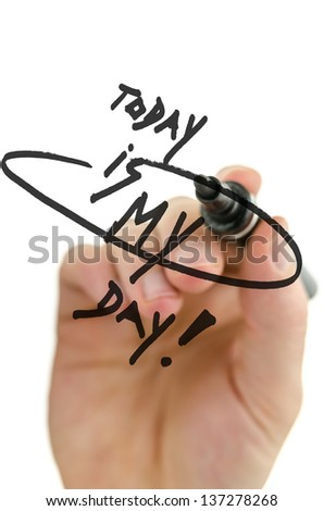 Male hand writing Today is my day on a virtual whiteboard. - stock photo
