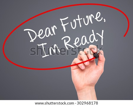Man Hand writing Dear Future, Im Ready with black marker on visual screen. Isolated on grey. Business, technology, internet concept. Stock Photo - stock photo