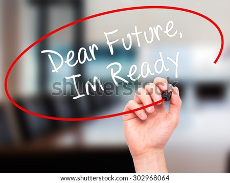 Man Hand writing Dear Future, Im Ready with black marker on visual screen. Isolated on office. Business, technology, internet concept. Stock Photo - stock photo