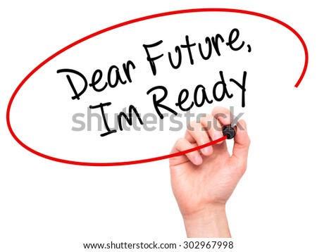 Man Hand writing Dear Future, Im Ready with black marker on visual screen. Isolated on white. Business, technology, internet concept. Stock Photo - stock photo