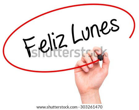 Man Hand writing Feliz Lunes (Happy Monday In Spanish) with black marker on visual screen. Isolated on white. Business, technology, internet concept. Stock Photo - stock photo