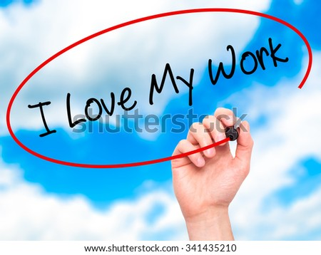 Man Hand writing I Love My Work with black marker on visual screen. Isolated on sky. Business, technology, internet concept. Stock Photo - stock photo