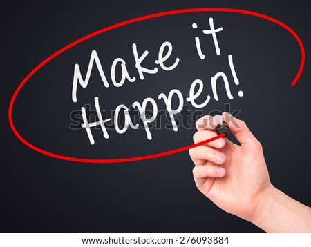 Man hand writing Make it happen! on visual screen. Business, internet, technology concept. Isolated on black. Stock Photo - stock photo