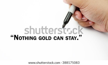 "Man Hand writing ""nothing gold can stay"" with black marker on visual screen. Isolated white background. Business, technology, internet concept."
