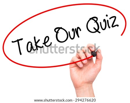 Man Hand writing Take Our Quiz with black marker on visual screen. Isolated on white. Business, technology, internet concept. Stock Photo - stock photo