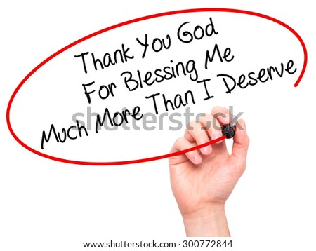 Man Hand writing Thank You God For Blessing Me Much More Than I Deserve with black marker on visual screen. Isolated on white. Business, technology, internet concept. Stock Photo - stock photo