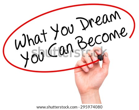 Man Hand writing What You Dream You Can Become with black marker on visual screen. Isolated on white. Business, technology, internet concept. Stock Photo - stock photo