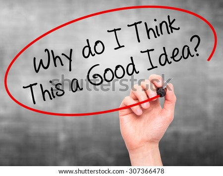 Man Hand writing Why do I Think This a Good Idea? with black marker on visual screen. Isolated on grey. Business, technology, internet concept. Stock Photo - stock photo