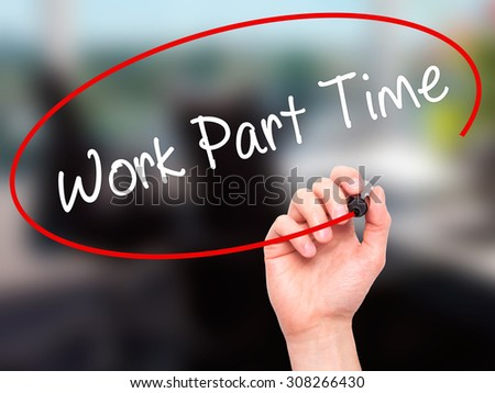 Man Hand writing Work Part Time with black marker on visual screen. Isolated on office. Business, technology, internet concept. Stock Photo  - stock photo
