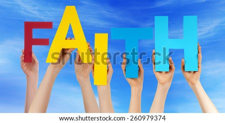Many Caucasian People And Hands Holding Colorful  Letters Or Characters Building The English Word Faith On Blue Sky - stock photo