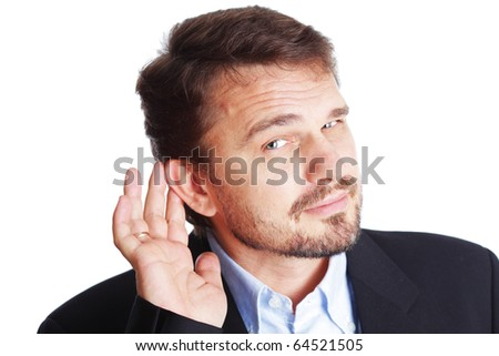 Mature Business man holding his hand to his ear trying to hear you, isolated on white - stock photo