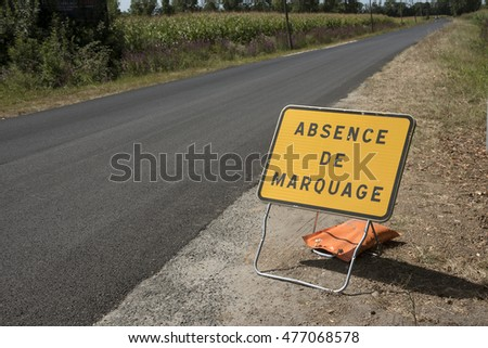 Medoc Bordeaux France - August 2016 - Roadside sign advising motorists that there are no road markings