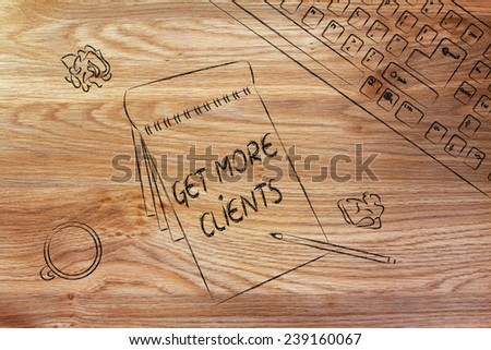 memo with writing Get More Clients and desk with keyboard and cup of coffee